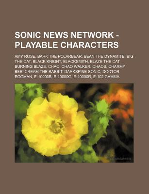Sonic News Network - Playable Characters: Amy Rose, Bark the Polarbear, Bean the Dynamite, Big the Cat, Black Knight, Blacksmith, Blaze the Cat, Burning Blaze, Chao, Chao Walker, Chaos, Charmy Bee, Cream the Rabbit, Darkspine Sonic, Doctor Eggman, E... - Source Wikia