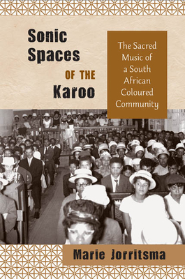 Sonic Spaces of the Karoo: The Sacred Music of a South African Coloured Community - Jorritsma, Marie