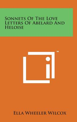 Sonnets of the Love Letters of Abelard and Heloise - Wilcox, Ella Wheeler