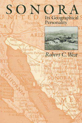 Sonora: Its Geographical Personality - West, Robert C