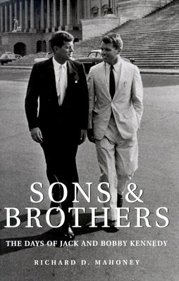 Sons & Brothers: The Days of Jack and Bobby Kennedy - Mahoney, Richard D