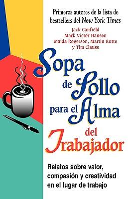 Sopa de Pollo Para El Alma del Trabajador - Health Communications, and Canfield, Jack, and Hansen, Mark Victor