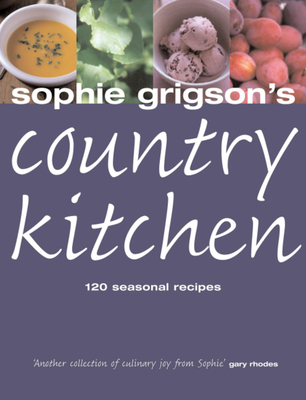 Sophie Grigson's Country Kitchen: 120 Seasonal Recipes - Grigson, Sophie