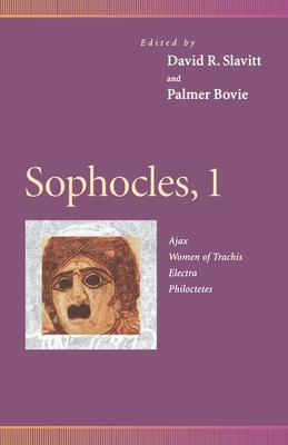 Sophocles, 1: Ajax, Women of Trachis, Electra, Philoctetes - Slavitt, David R (Editor), and Bovie, Palmer, Professor (Editor), and Raphael, Frederic, Mr. (Contributions by)