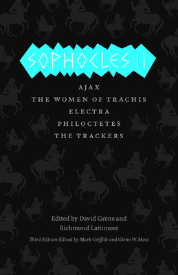 Sophocles II: Ajax/The Women of Trachis/Electra/Philoctetes/The Trackers - Sophocles, and Griffith, Mark (Translated by), and Most, Glenn W (Translated by)
