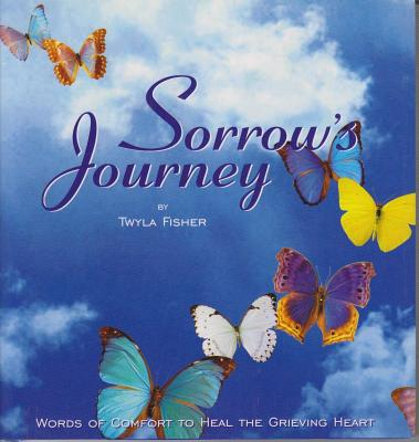 Sorrow's Journey: Words of Comfort to Heal the Grieving Heart - Fisher, Twyla