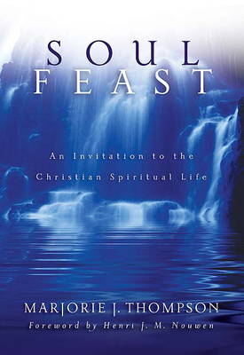 Soul Feast, New Trade-Size: An Invitation to the Christian Spiritual Life - Thompson, Marjorie J