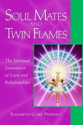 Soul Mates and Twin Flames: The Spiritual Dimension of Love and Relationships - Prophet, Elizabeth Clare