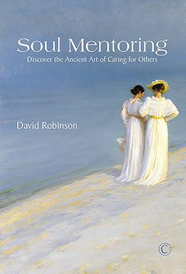 Soul Mentoring: Discover the Ancient Art of Caring for Others - Robinson, David