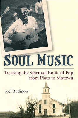 Soul Music: Tracking the Spiritual Roots of Pop from Plato to Motown - Rudinow, Joel