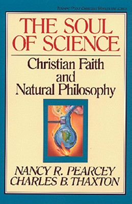 Soul of Science - Pearcey, Nancy, and Thaxton, Charles, and Olasky, Marvin, Dr. (Editor)