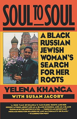 Soul to Soul: A Black Russian Jewish Woman's Search for Her Roots - Khanga, Yelena, and Jacoby, Susan