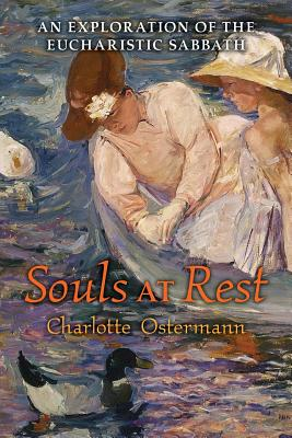 Souls at Rest: An Exploration of the Eucharistic Sabbath - Ostermann, Charlotte, and Barrack, Marty (Foreword by)