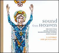 Sound from Heaven: A Liturgy for Pentecost - Anna Maria Friman (soprano); Edward M. Nassor (carillon); Erik William Suter (organ); Quintus Quodlibet;...