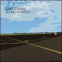 Sound of Water - Saint Etienne