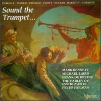 Sound the Trumpet... - Judith Tarling (violin); Mark Bennett (trumpet); Mark Caudle (violin); Michael Laird (trumpet); Parley of Instruments;...