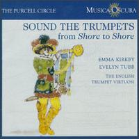 Sound the Trumpets from Shore to Shore - Emma Kirkby (soprano); English Trumpet Virtuosi; Evelyn Tubb (soprano)