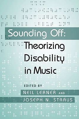 Sounding Off: Theorizing Disability in Music - Lerner, Neil (Editor), and Straus, Joseph (Editor)