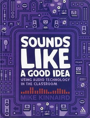 Sounds Like a Good Idea: Using Audio Technology in the Classroom - Kinnaird, Mike