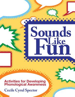 Sounds Like Fun: Activities for Developing Phonological Awareness - Spector, Cecile Cyrul