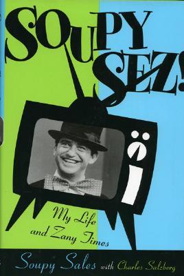 Soupy Sez!: My Life and Zany Times - Sales, Soupy, and Salzberg, Charles
