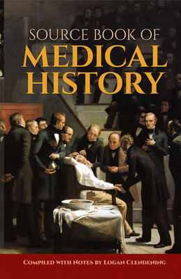 Source Book of Medical History - Clendening, Logan (Editor)