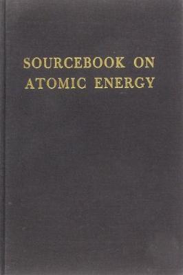 Sourcebook on atomic energy. - Glasstone, Samuel