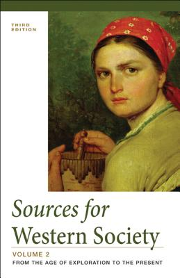 Sources for Western Society, Volume 2: From the Age of Exploration to the Present - McKay, John P, and Crowston, Clare Haru, and Wiesner-Hanks, Merry E