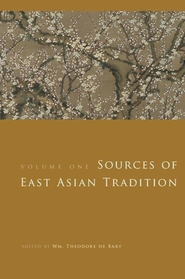Sources of East Asian Tradition, Volume 1: Premodern Asia - De Bary, William Theodore (Editor)