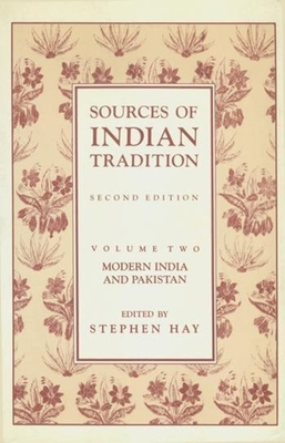 Sources of Indian Tradition, Volume 2: Modern India and Pakistan - Hay, Stephen, Professor (Editor)