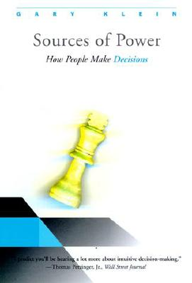 Sources of Power: How People Make Decisions - Klein, Gary A