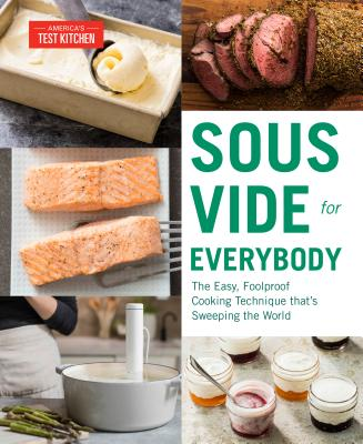 Sous Vide for Everybody: The Easy, Foolproof Cooking Technique That's Sweeping the World - America's Test Kitchen (Editor)