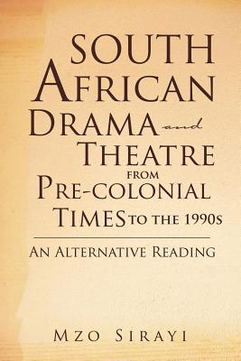 South African Drama and Theatre from Pre-Colonial Times to the 1990s: An Alternative Reading - Sirayi, Mzo