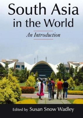 South Asia in the World: An Introduction: An Introduction - Wadley, Susan S
