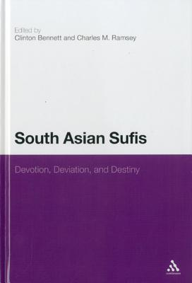 South Asian Sufis: Devotion, Deviation and Destiny - Ramsey, Charles M. (Editor), and Bennett, Clinton (Editor)