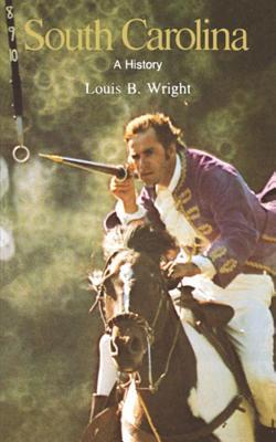 South Carolina: A Bicentennial History - Wright, Louis B, Professor