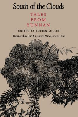 South of the Clouds: Tales from Yunnan - Miller, Lucien (Translated by), and Xu, Guo (Translated by), and Kun, Xu (Translated by)