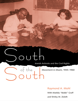 South of the South: Jewish Activists and the Civil Rights Movement in Miami, 1945-1960 - Mohl, Raymond A, Dr.
