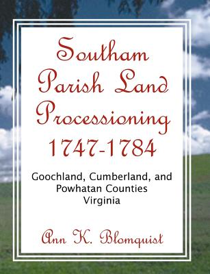 Southam Parish Land Processioning, 1747-1784, Goochland, Cumberland, and Powhatan Counties, Virginia - Blomquist, Ann K