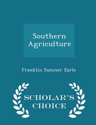 Southern Agriculture - Scholar's Choice Edition - Earle, Franklin Sumner