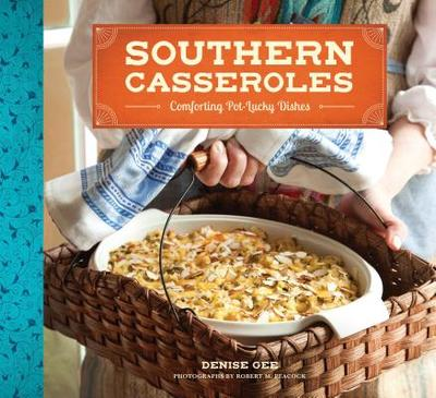Southern Casseroles: Comforting Pot-Lucky Dishes - Gee, Denise, and Peacock, Robert M. (Photographer)