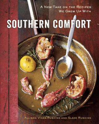 Southern Comfort: A New Take on the Recipes We Grew Up with - Vines-Rushing, Allison, and Rushing, Slade