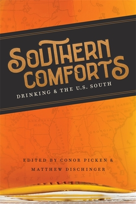 Southern Comforts: Drinking and the U.S. South - Picken, Conor (Editor), and Dischinger, Matthew (Editor), and Romine, Scott (Editor)