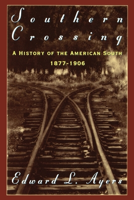 Southern Crossing: A History of the American South 1877-1906 - Ayers, Edward L