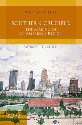 Southern Crucible: The Making of an American Region, Volume II: Since 1877 - Link, William