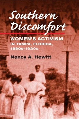 Southern Discomfort: Women's Activism in Tampa, Florida, 1880s-1920s - Hewitt, Nancy A