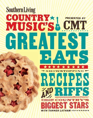 Southern Living Country Music's Greatest Eats - Presented by Cmt: Showstopping Recipes & Riffs from Country's Biggest Stars - The Editors of Southern Living