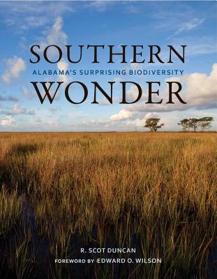 Southern Wonder: Alabama's Surprising Biodiversity - Duncan, R Scot, and Wilson, Edward O (Foreword by)