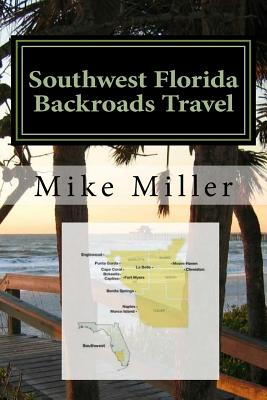 Southwest Florida Backroads Travel: Day Trips Off The Beaten Path - Miller, Mike