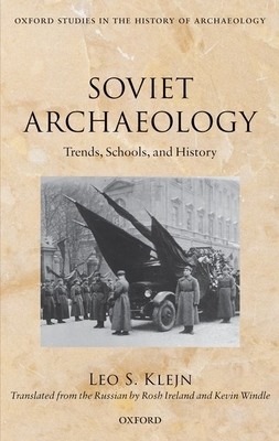 Soviet Archaeology: Trends, Schools, and History - Klejn, Leo S., and Windle, Kevin (Translated by), and Ireland, Rosh (Translated by)